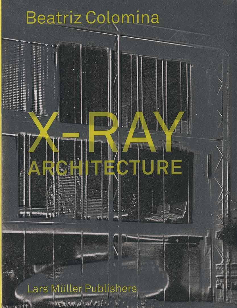 Architect Beatriz Colomina deals with the associations between modern architecture and the human body in her latest book 'X-Ray Architecture'