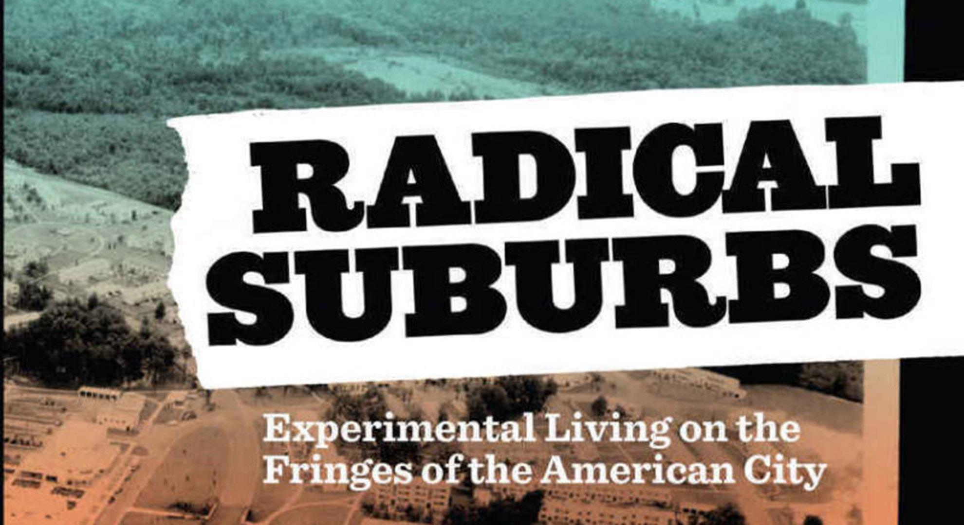 Libro: Radical Suburbs
